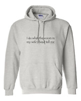 hooded Sweatshirt Hoodie I Do What The Voices In My Wife's Head Tell Me