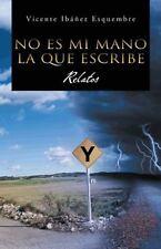 No Es Mi Mano la Que Escribe : Relatos by Vicente Ibáñez Esquembre (2013,...