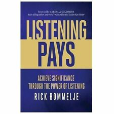 Listening Pays: Achieve Significance through the Power of Listening by Bommelje