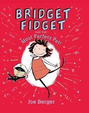 NEW - Bridget Fidget and The Most Perfect Pet by Berger, Joe