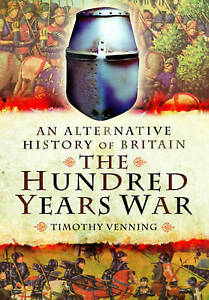 An Alternative History of Britain: The Hundred Years War | Timothy Venning | NEW