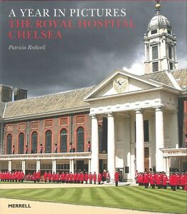 The Royal Hospital Chelsea: A Year In Pictures by Patricia Rodwell