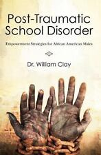 Post Traumatic School Disorder: Empowerment Strategies for African American Male