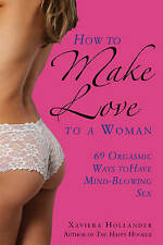 NEW How to Make Love to a Woman: 69 Orgasmic Ways to Have Mind-Blowing Sex