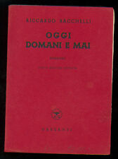 BACCHELLI RICCARDO OGGI DOMANI E MAI GARZANTI 1940