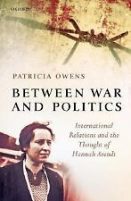 Between War and Politics : International Relations and the Thought of Hannah...