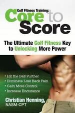 Golf Fitness Training: Core to Score by Christian Henning (2013, Paperback)