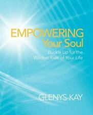 Empowering Your Soul: Buckle Up For The Wildest Ride Of Your Life: By Glenys-...