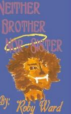 Neither Brother nor Sister by Roby Ward (2014, Hardcover)