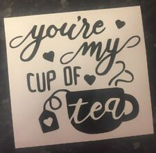 You're My Cup Of Tea Decal vinyl stickers for Mugs, Pint Glasses