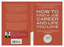 How to Find a Job, Career and Life You Love (2nd Edition): A journey to purpose,