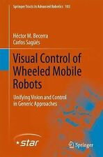 Springer Tracts in Advanced Robotics: Visual Control of Wheeled Mobile Robots...