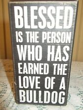 "Dog Box Sign ""BLESSED IS THE PERSON WHO HAS EARNED THE LOVE OF A BULLDOG"" 5 1/2"""
