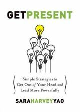 Get Present: Simple Strategies to Get Out of Your Head and Lead More Powerfully