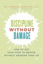 Discipline Without Damage : How to Get Your Kids to Behave Without Messing...