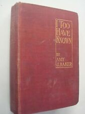 I Too Have Known by Amy Baker, Amy Baker, John Long, 1911, Hardco