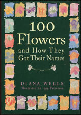 100 Flowers and How They Got Their Names by Wells, Diana; Patterson, Ippy