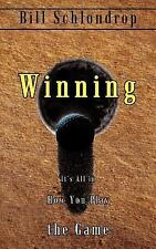 Winning : It's All in How You Play the Game by Bill Schlondrop (2003, Paperback)