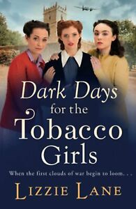 Dark Days for the Tobacco Girls: A gritty heartbreaking saga from Lizzie Lane fo