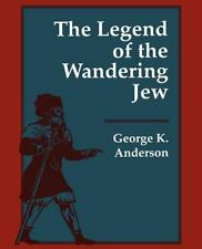 The Legend of the Wandering Jew: By George K Anderson