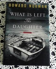 What Is Left The Daughter by Howard Norman SIGNED 1st Edition HC