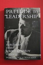 PRELUDE TO LEADERSHIP - EUROPEAN DIARY OF JOHN F. KENNEDY - SUMMER, 1945 (HC/DJ)