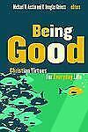 Being Good : Christian Virtues for Everyday Life by Michael W. Austin and R....