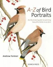 A-Z of Bird Portraits. An Illustrated Guide to Painting Beautiful Birds in Acryl