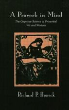 A Proverb in Mind: The Cognitive Science of Proverbial Wit and Wisdom-ExLibrary