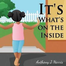 It's What's on the Inside by Anthony J. Harris (2014, Paperback)
