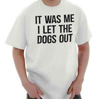 Me I Let The Dogs Out Funny Sarcastic Gift Short Sleeve T-Shirt Tees Tshirts