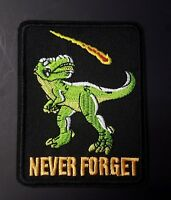 Never Forget, Dinosaur Extinction Iron-On/Sew-On Embroidered Patch, Funny, Punk
