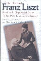 Death of Franz Liszt : Based on the Unpublished Diary of His Pupil Lina Schma...