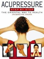 Acupressure Step-By-Step, Revised Edition: The Oriental Way To Health