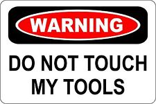 "Metal Sign Warning Do Not Touch My Tools Garage Shop 8"" x 12"" Aluminum S155"