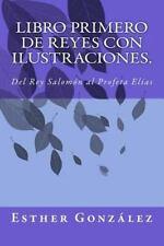 Libro Primero de Reyes con Ilustraciones : Del Rey Salomon Al Profeta Elías...