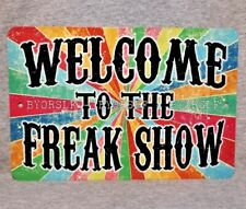 Metal Sign WELCOME TO THE FREAK SHOW circus sideshow carnival fair attraction