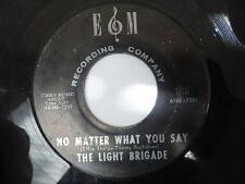 The Light Brigade No Matter What You Say / Lonnie's Song E & M garage rock