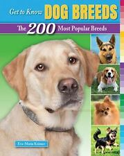 Get to Know Dog Breeds: The 200 Most Popular Breeds Get to Know Cat, Dog, and H