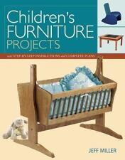 Children's Furniture Projects : With Step-by-Step Instructions and Complete Plan