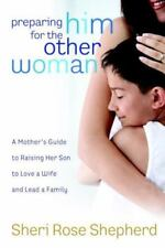 Preparing Him for the Other Woman: A Mother's Guide to Raising Her Son to Love a