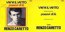 DISCO 45 GIRI   RENZO CARETTO – VIENE IL VENTO / PASSAVI DI LÀ