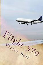 Flight 370 : Disappearance of Malaysia Airliner by Victor Bell and Bell...