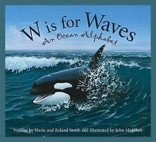 W Is for Waves : An Ocean Alphabet by Marie Smith and Roland Smith (2008,...