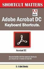 Shortcut Matters: Adobe Acrobat DC Keyboard Shortcuts by U. C-Abel Books...