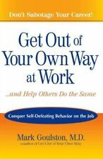 Get Out of Your Own Way at Work...And Help Others Do the Same: Conquer