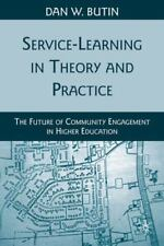 Service-Learning in Theory and Practice : The Future of Community Engagement...
