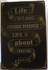 20x30cm Life isn't about FINDING YOURSELF is CREATING Old World Style Metal Sign