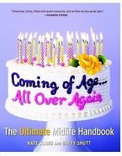Coming of Age... All Over Again: The Ultimate Midlife Handbook, Buffy Shutt,Kate