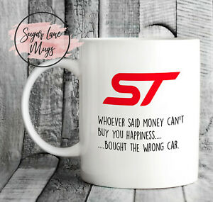 FORD ST FIESTA MONDEO FOCUS WHOEVER SAID MONEY CAN'T BUY YOU HAPPINESS CUP MUG